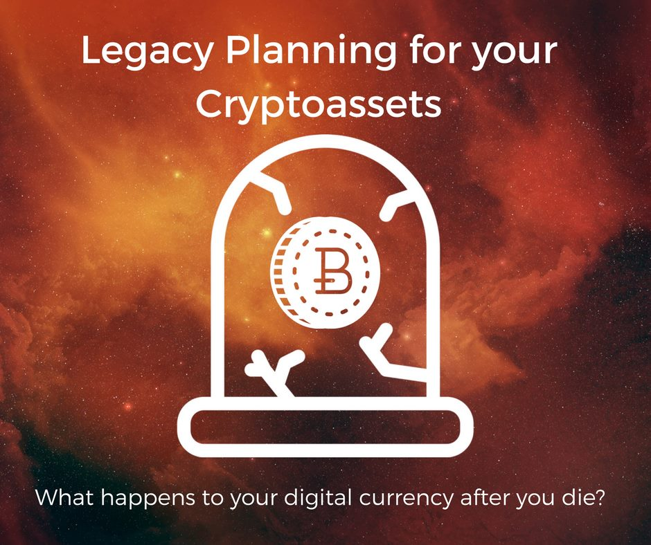 Legacy Planning for your Crypto Assets